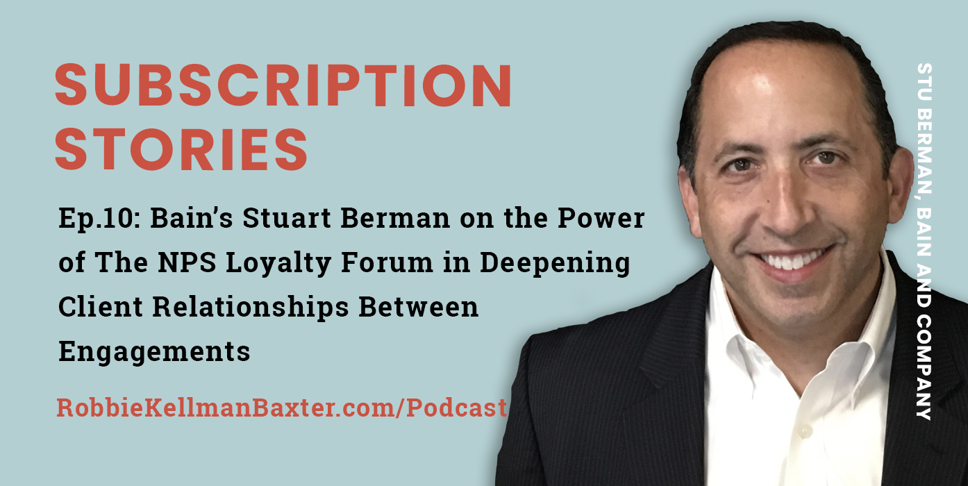 Ep10: Bain's Stuart Berman on the Power of The NPS Loyalty Forum in Deepening Client Relationships Between Engagements
