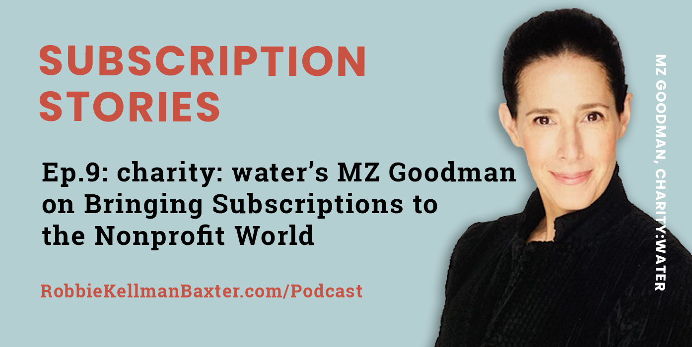 Ep9: charity: water's MZ Goodman on Bringing Subscriptions to the Nonprofit World