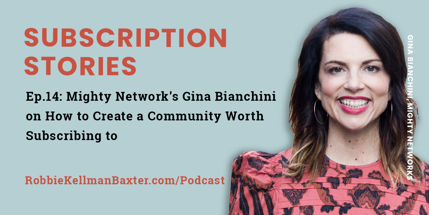 Ep14: Mighty Network's Gina Bianchini on How to Create a Community Worth Subscribing to