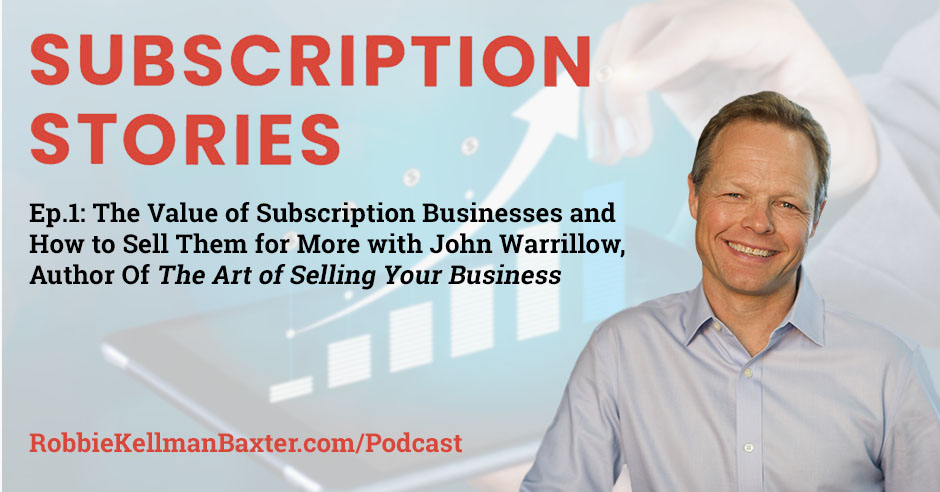 The Value of Subscription Businesses and How to Sell Them for More With John Warrillow, Author of The Art of Selling Your Business