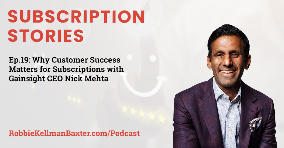 Why Customer Success Matters For Subscriptions With Gainsight CEO Nick Mehta