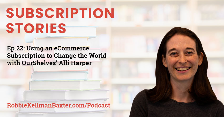 Using an eCommerce Subscription to Change the World with OurShelves' Alli Harper