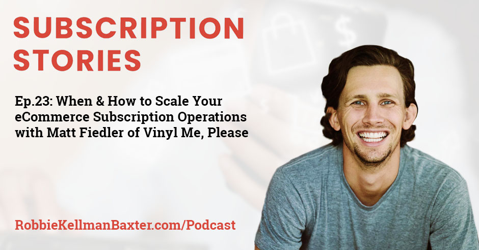 When & How to Scale Your eCommerce Subscription Operations with Matt Fiedler of Vinyl Me, Please