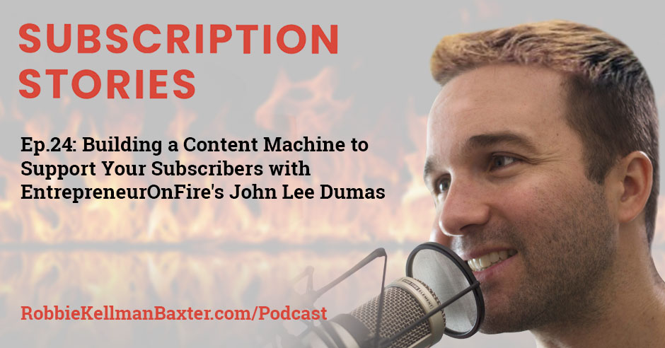 Building a Content Machine to Support Your Subscribers with EntrepreneurOnFire's John Lee Dumas