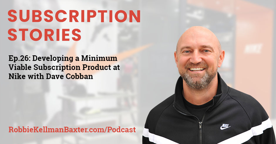 Developing a Minimum Viable Subscription Product at Nike with Dave Cobban