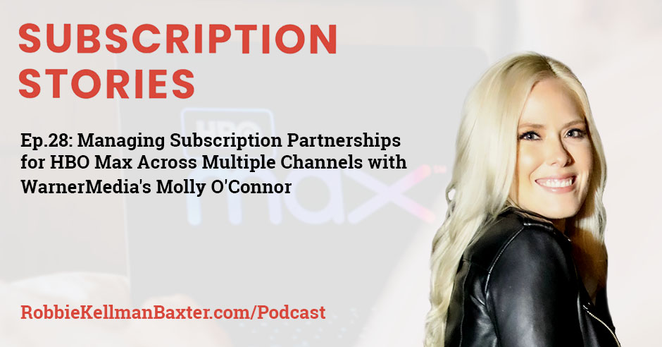 Managing Subscription Partnerships for HBO Max Across Multiple Channels with WarnerMedia's Molly O'Connor