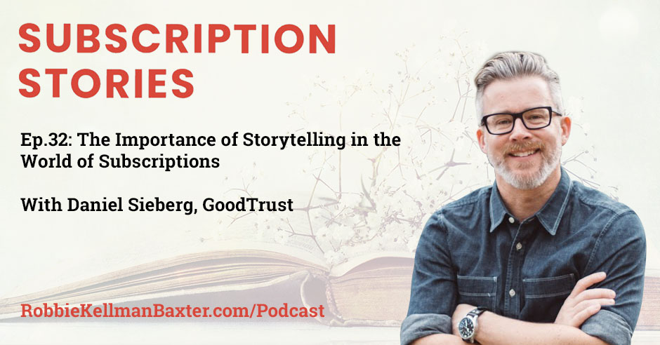 The Importance of Storytelling in the World of Subscriptions with GoodTrust's Daniel Sieberg