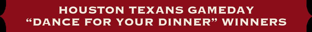 Houston Texans Game Dance for your Dinner Winners