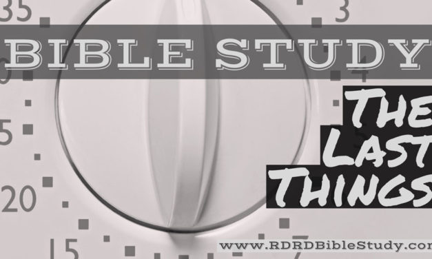 Bible Study: The Last Things