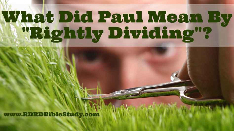 "What Did Paul Mean By ""Rightly Dividing""?"