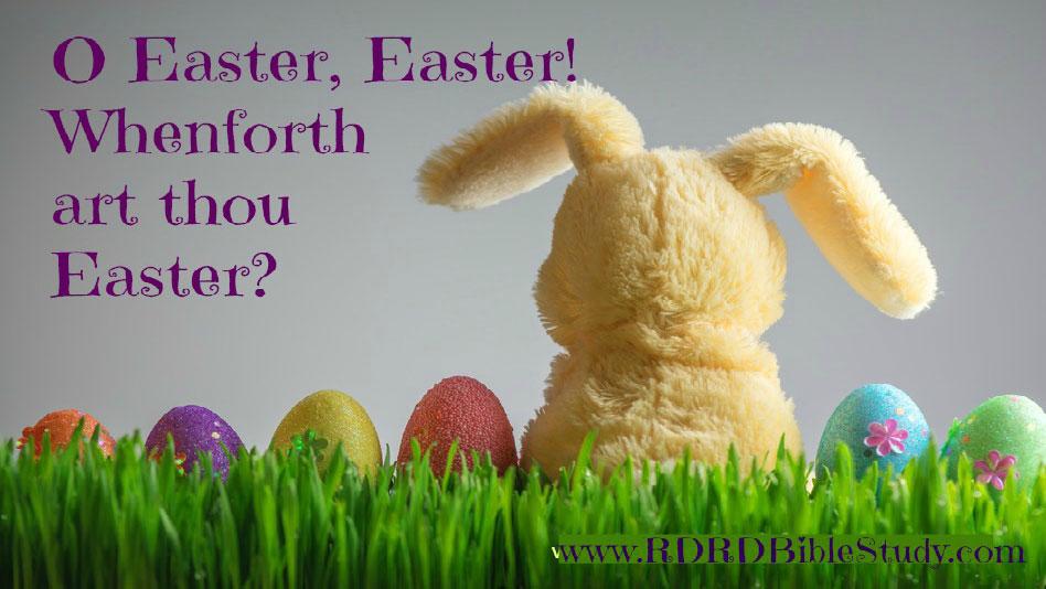 O Easter, Easter! Whenforth Art Thou Easter?