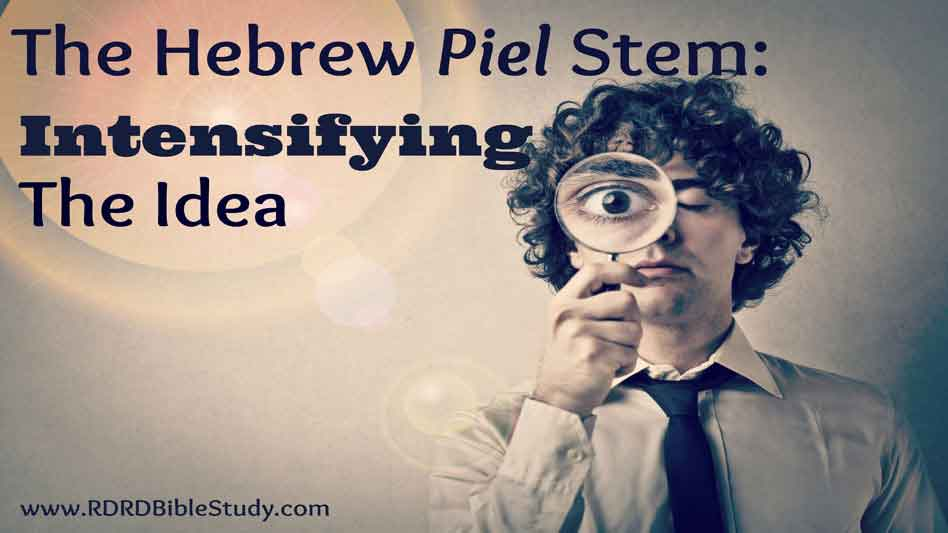 The Hebrew Piel Verbal Stem: Intensifying The Idea