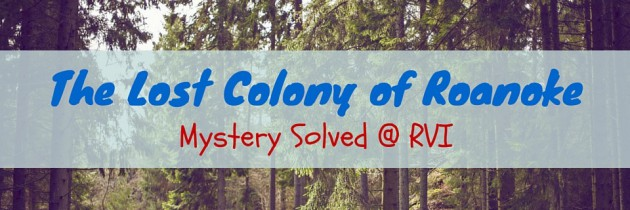 The Lost Colony – Mystery Solved @ RVI