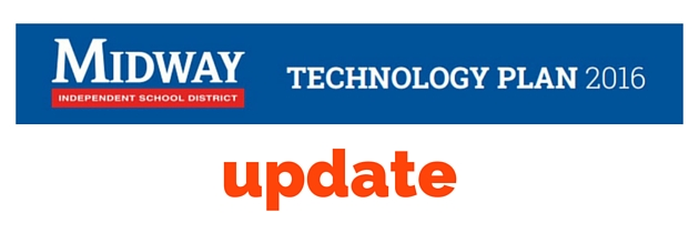 Midway ISD Technology Plan – Update