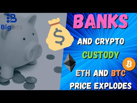 Banks Get The OK on Crypto Custody as Ethereum and Bitcoin Price Explodes