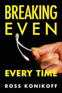Breaking Even Every Time, Ross Konikoff