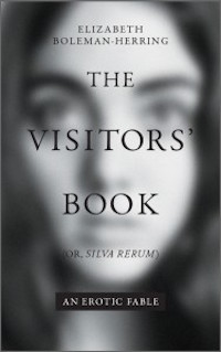 Elizabeth Boleman Herring, The Visitors' Book (or Silva Rerum): An Erotic Fable