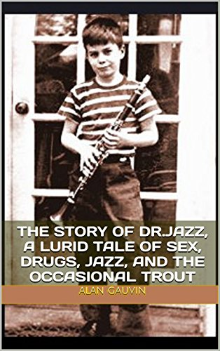 Gauvin: The Story of Dr. Jazz, a Lurid Tale of Sex, Drugs, Jazz, and the Occasional Trout