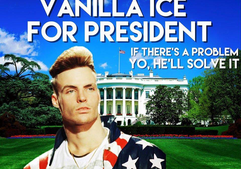 VANILLA ICE FOR PRESIDENT YO