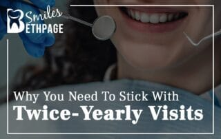 Why you need to stick with twice yearly visits