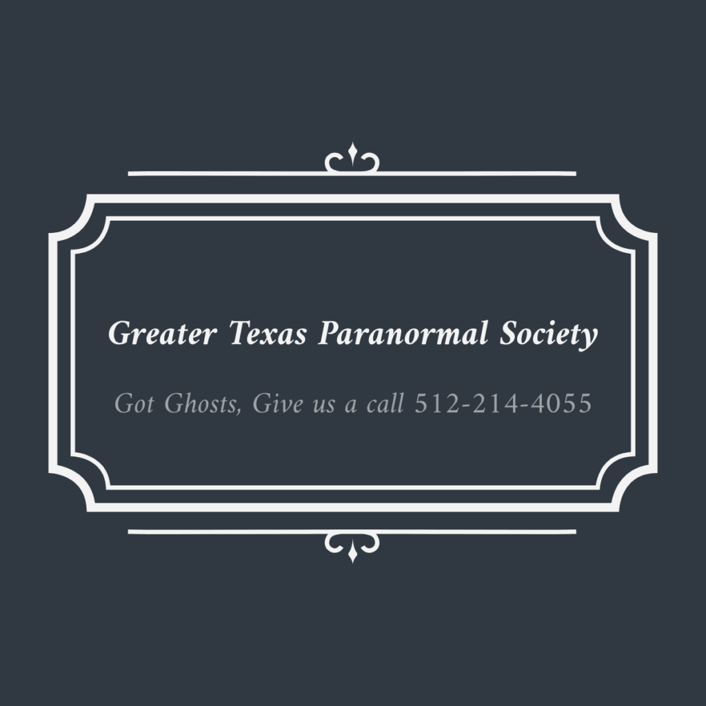 paranormal investigations by the Greater Texas Paranormal Society