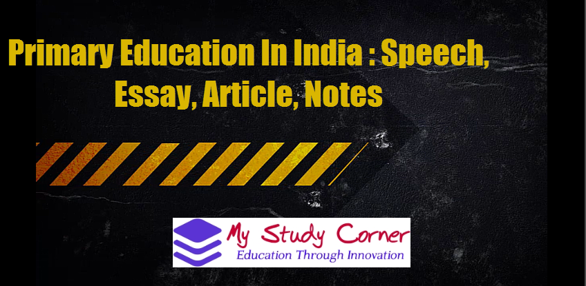 Primary Education In India : Essay, Speech, Article, Notes