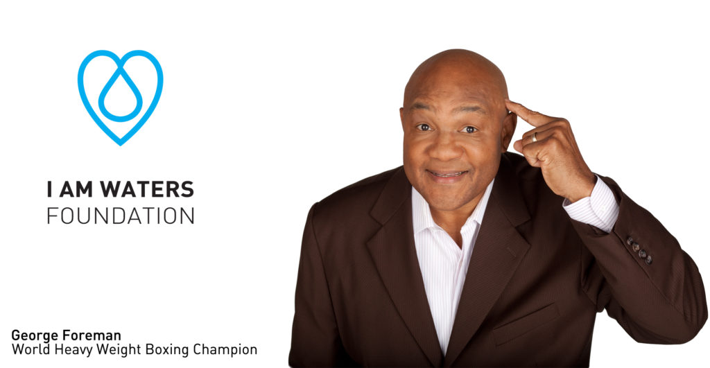 AUGUST2016George Foreman I am Waters Foundation Ad.