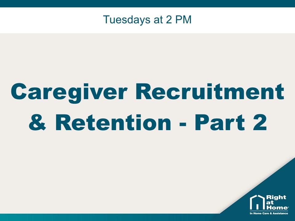 Caregiver Recruitment & Retention – Part 2