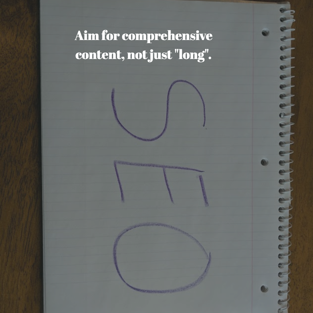 Aim for comprehensive content, don't just make useless longform content.