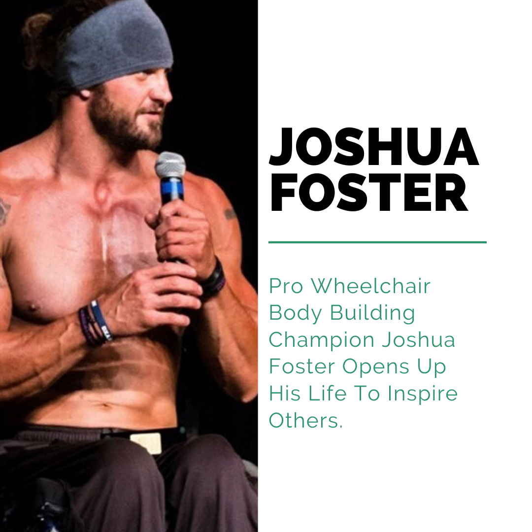Pro Wheelchair Body Building Champion Joshua Foster Opens Up His Life To Inspire Others