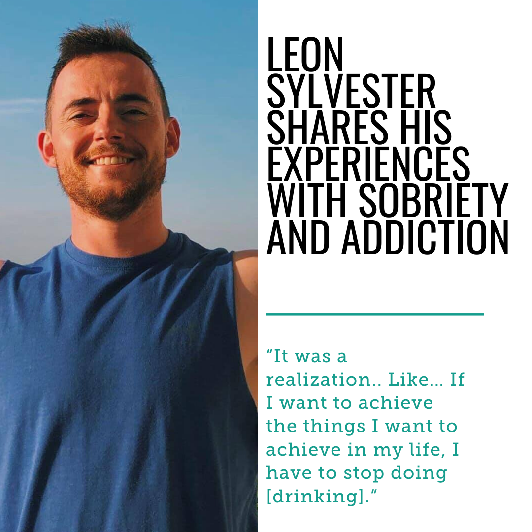 27 Year Old, Leon Sylvester Shares His Experiences With Sobriety and Addiction