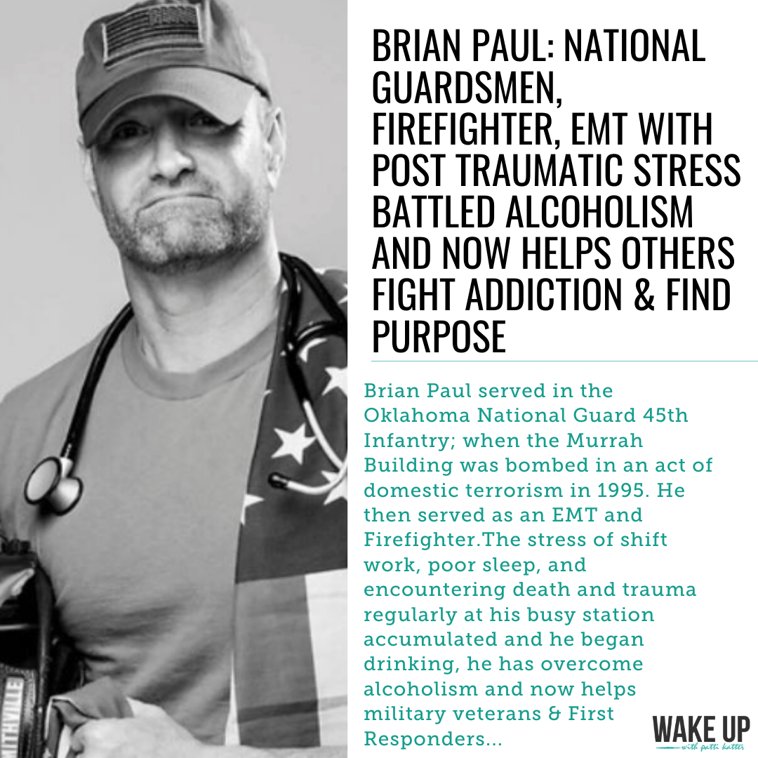 Brian Paul: National Guardsmen, Firefighter, EMT With PTSD Battled Alcoholism and Now Helps Others Fight Addiction & Find Purpose