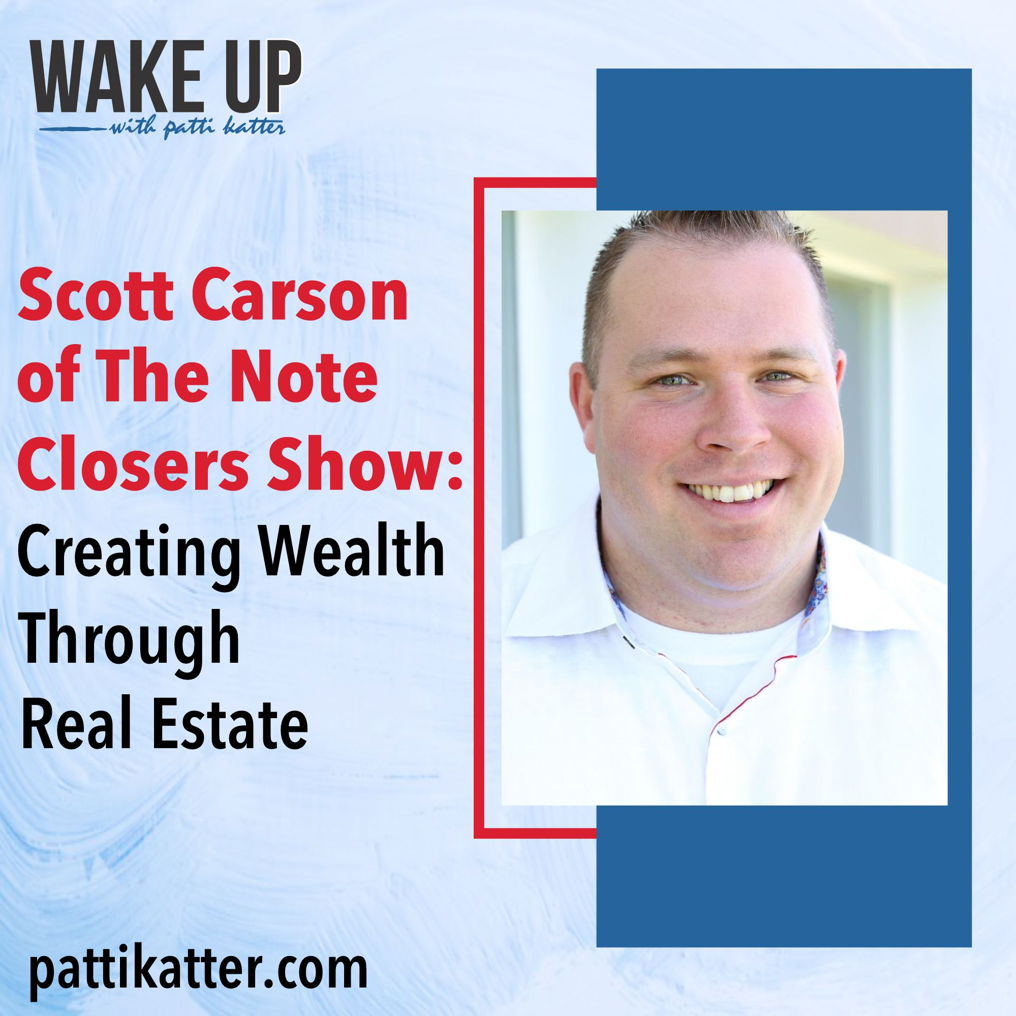 Scott Carson of The Note Closers Show: Creating Wealth Through Real Estate Notes
