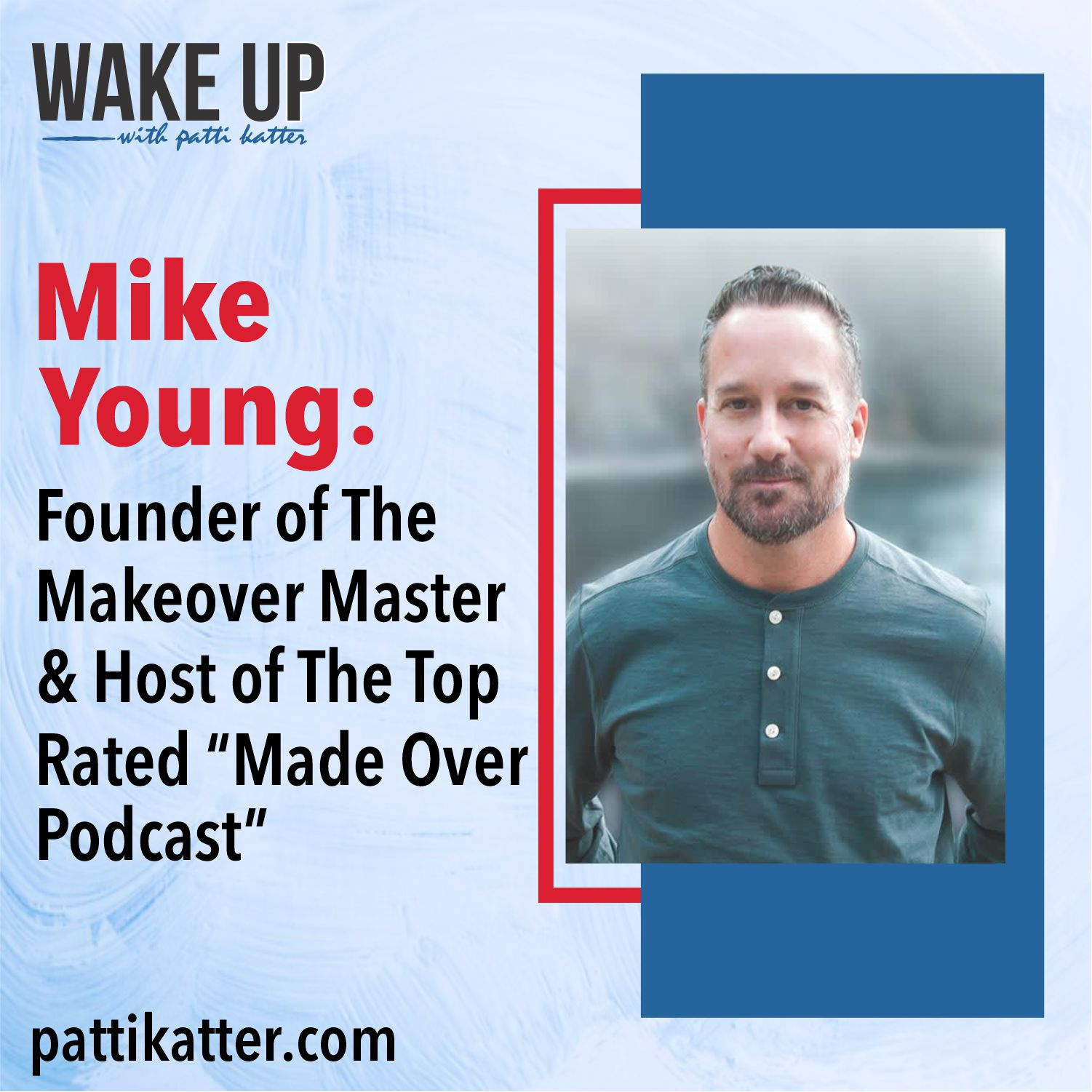 """Mike Young: Founder of The Makeover Master & Host of The Top Rated """"Made Over Podcast"""""""