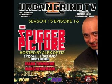 The Spigger Picture Show Dreams hosted by Alex Ortiz @UrbanGrindTV