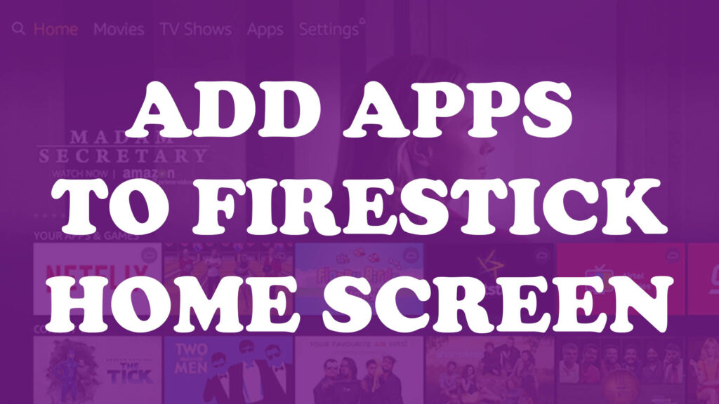 How to add Apps to Home Screen on Firestick or Fire TV