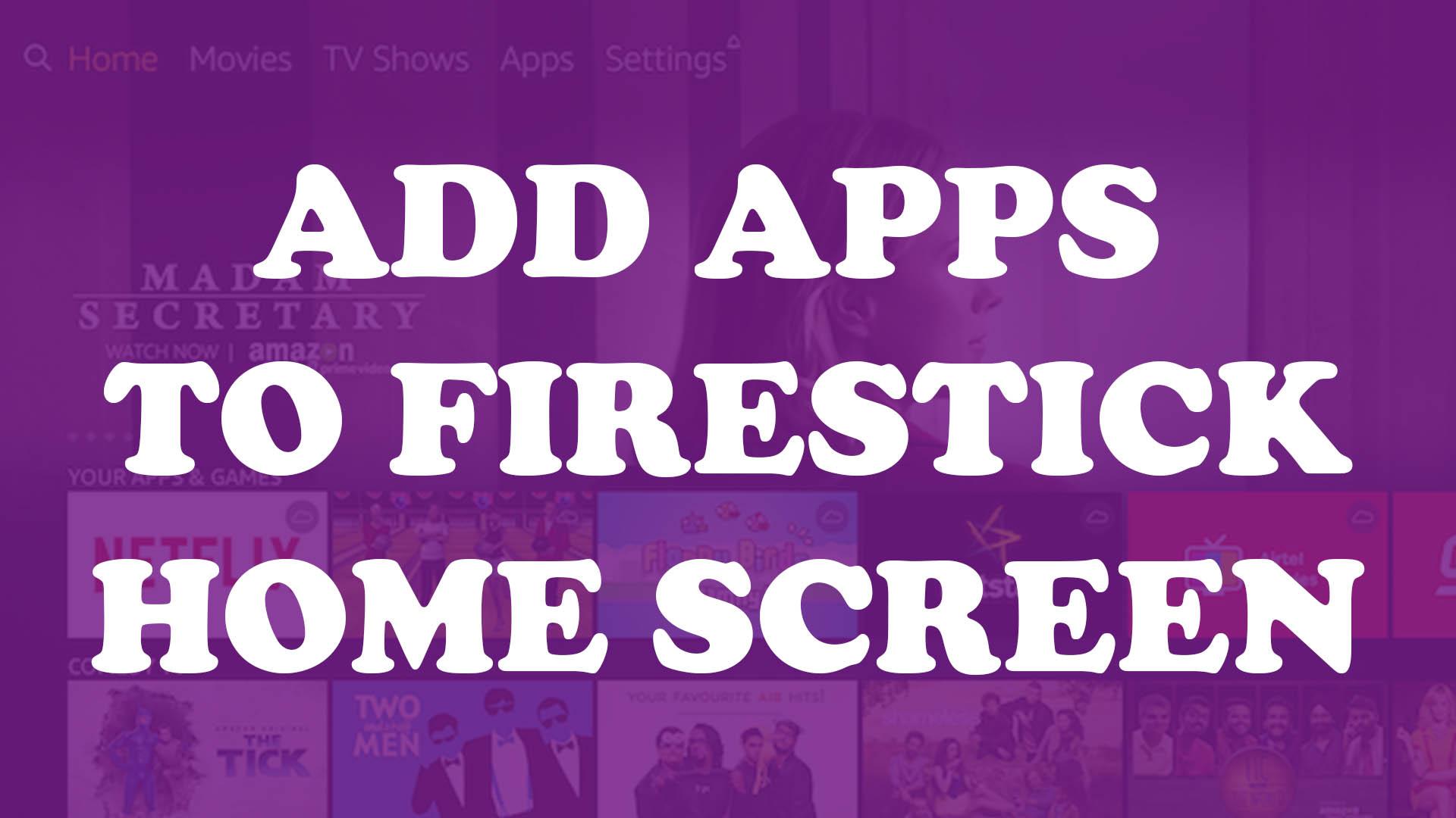 add apps to firestick homescreen