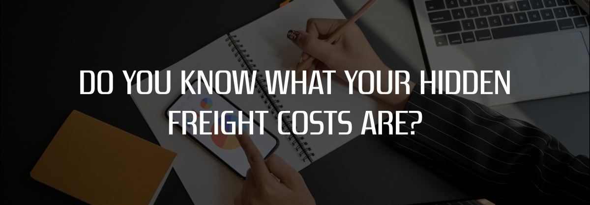Do you know what your hidden freight costs are?