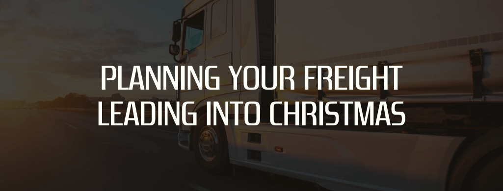 Planning your freight leading into Christmas