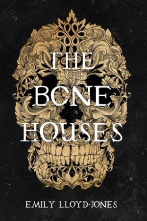 [Rachel's Review]: The Bone Houses by Emily Llyod-Jones