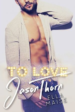 [Steph's Review]: To Love Jason Thorn by Ella Maise