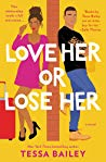 [Alexandra's Review] Love Her or Lose Her by Tessa Bailey
