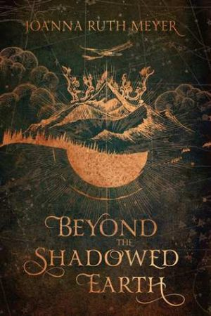 [Bre's Review] Blog Tour + Giveaway: Beyond the Shadowed Earth by Joanna Ruth Meyer
