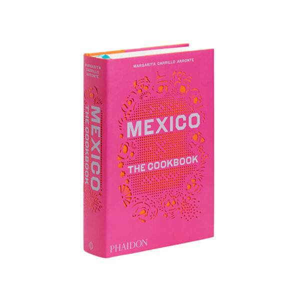 Mexico the Cookbook by Margarita Carrillo Arronte for Phaidon