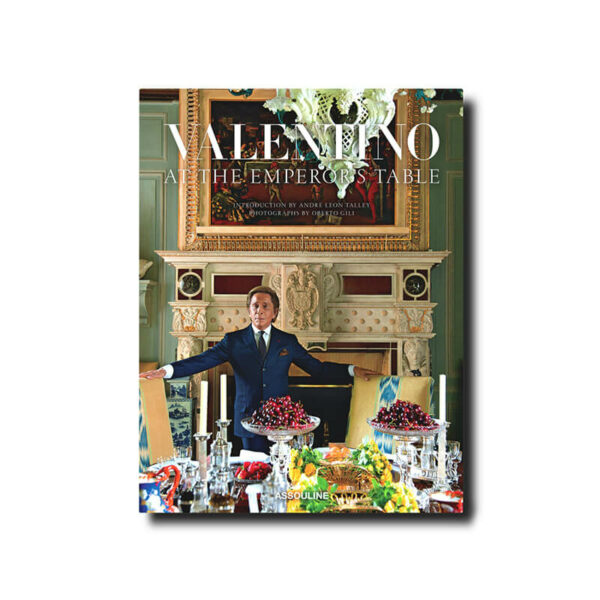 Valentino: At the Emperor's Table by André Leon Talley for Assouline Books