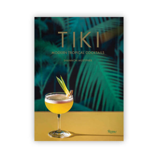 TIKI: Modern American Cocktails by Shannon Mustipher for Rizzoli New York