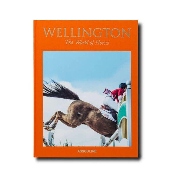 Wellington: The World of Horses by Holly Peterson for Assouline