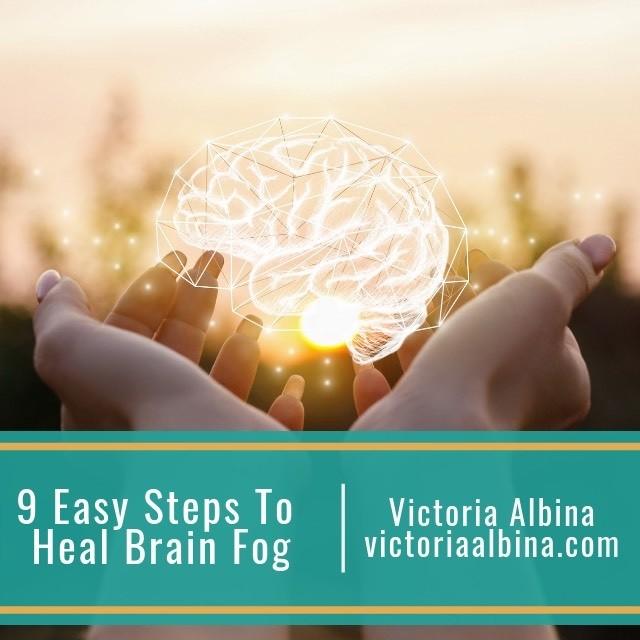 9 Easy Steps to Heal Brain Fog