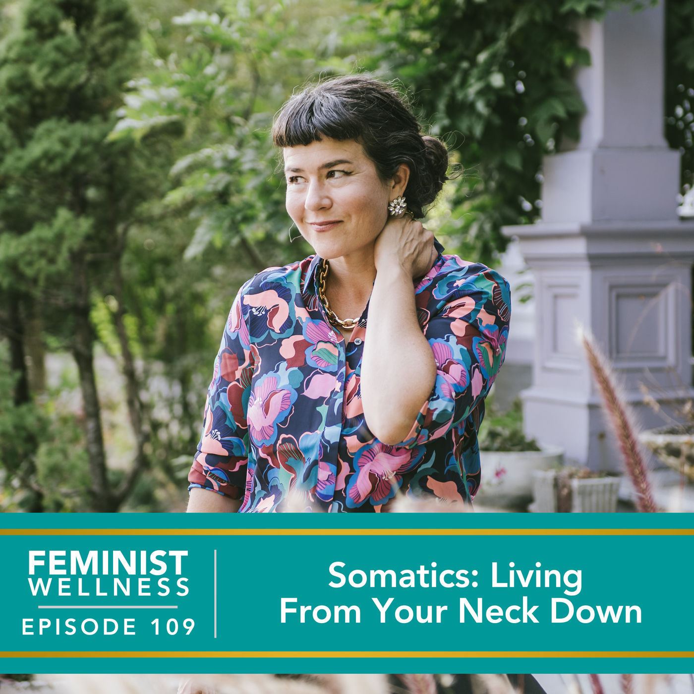Feminist Wellness with Victoria Albina   Somatics: Living From Your Neck Down