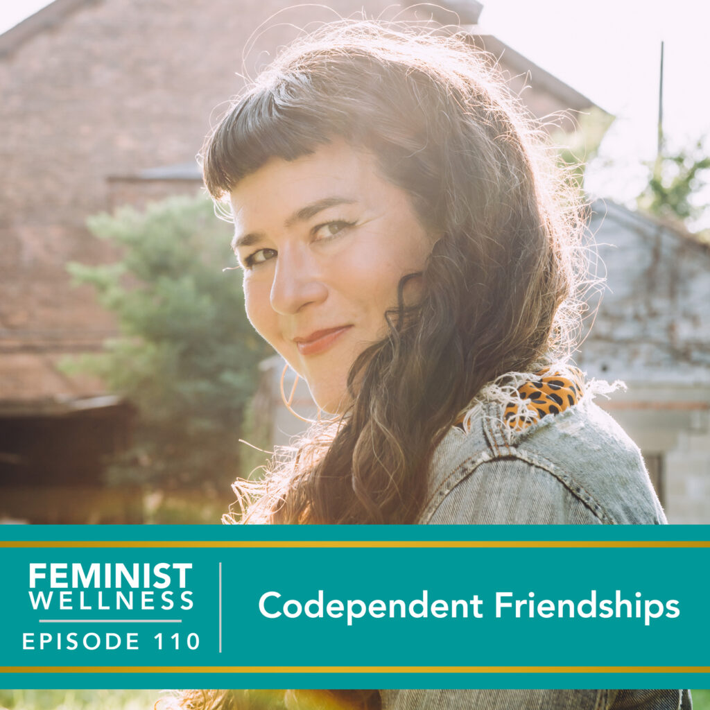 Feminist Wellness with Victoria Albina | Codependent Friendships